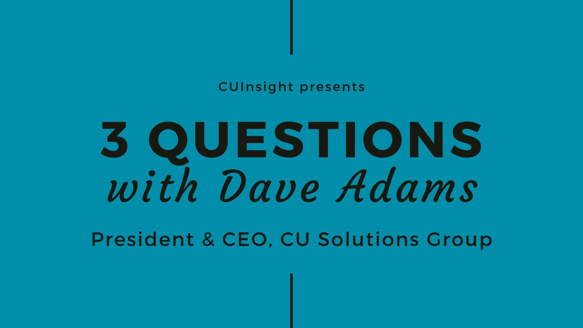 3 questions with CU Solutions Group's Dave Adams