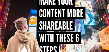 Make your content more shareable with these 6 steps
